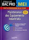 Objectif Bac Pro Fiches Bac Pro Mei: Maintenance des équipements industriels