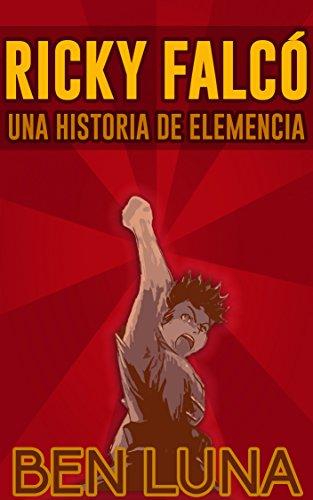 Ricky Falcó: Una Historia de Elemencia de [Luna, Ben]