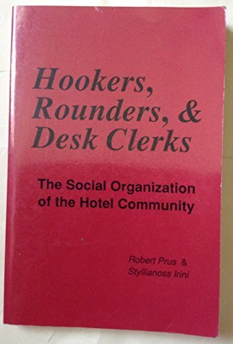 Hookers, Rounders, & Desk Clerks: The Social Organization of the Hotel Community by Robert C. Prus (1988-06-30)