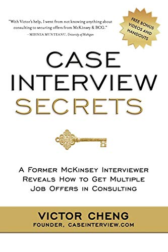 Case Interview Secrets: A Former McKinsey Interviewer Reveals How to Get Multiple Job Offers in Consulting por Victor Cheng