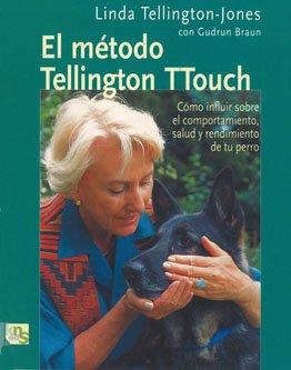 El método de Tellington TTouch: Cómo influir sobre el comportamiento, salud y rendimiento de tu perro por Linda Tellington-Jones