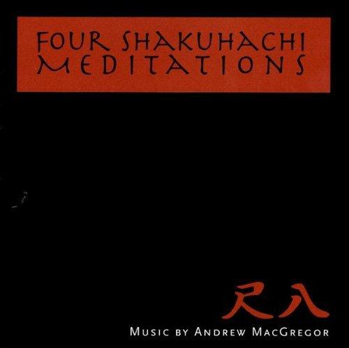 Four Shakuhachi Meditations by Andrew Macgregor (2009-06-23) (Shakuhachi Meditation Music)