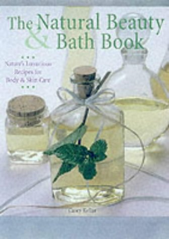 The Natural Beauty and Bath Book: Nature's Luxurious Recipes for Body and Skin Care