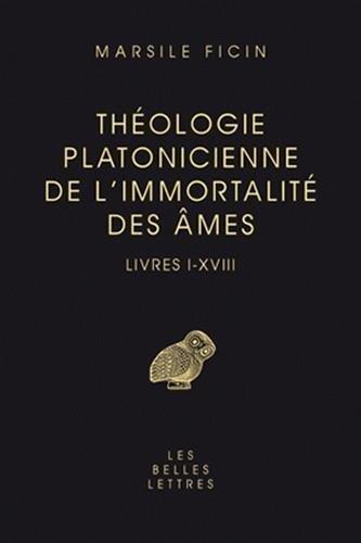 Thologie platonicienne de l'immortalit des mes. Livres I-XVIII