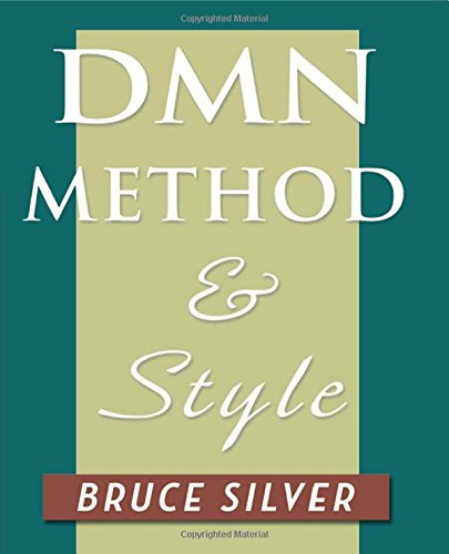 DMN Method and Style: The Practitioner's Guide to Decision Modeling with Business Rules por Bruce Silver