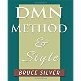 DMN Method and Style: The Practitioner's Guide to Decision Modeling with Business Rules