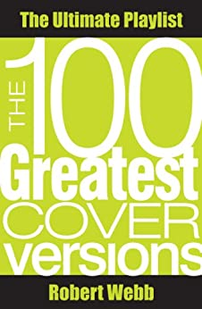 100 Greatest Cover Versions: The Ultimate Playlist par [Webb, Robert]