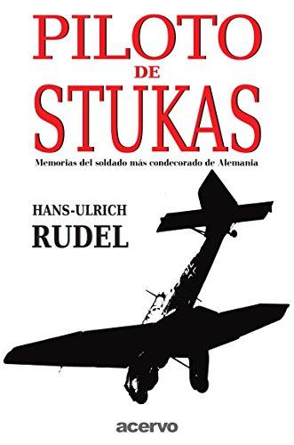 Piloto De Stukas: Memorias del soldado mas condecorado de Alemania par Hans-Ulrich Rudel