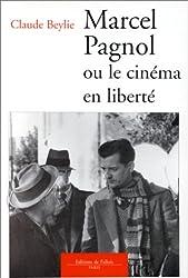 Marcel Pagnol ou Le cinéma en liberté