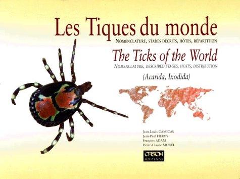 Les tiques du monde. Nomenclature, stades décrits, hotes, répartition par J.-L. Camicas
