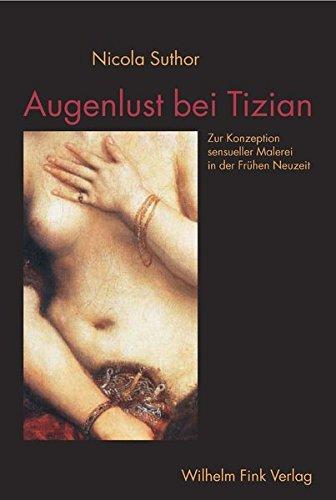 Augenlust bei Tizian. Zur Konzeption sensueller Malerei in der Frühen Neuzeit