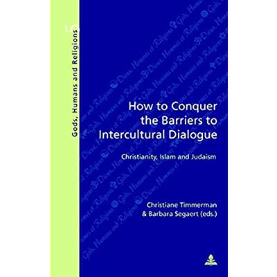 How to Conquer the Barriers to Intercultural Dialogue: Christianity, Islam and Judaism