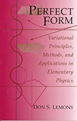 Perfect Form: Variational Principles, Methods, and Applications in Elementary Physics