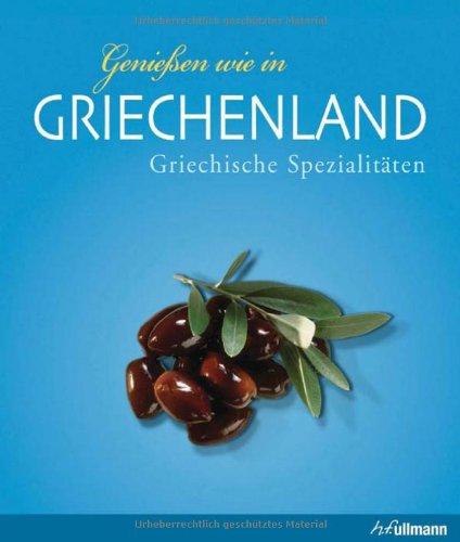 Preisvergleich Produktbild Genießen wie in Griechenland: Griechische Spezialitäten