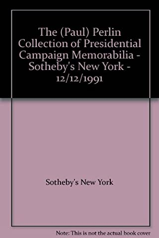 The (Paul) Perlin Collection of Presidential Campaign Memorabilia - Sotheby's New York - 12/12/1991