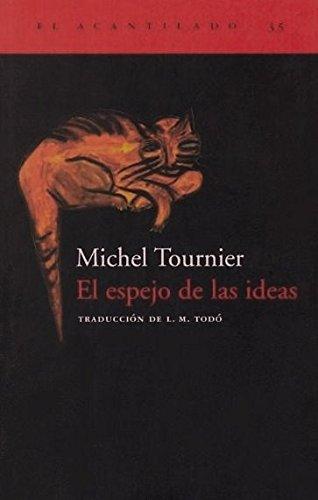 El Espejo De Las Ideas (El Acantilado) por Michel Tournier
