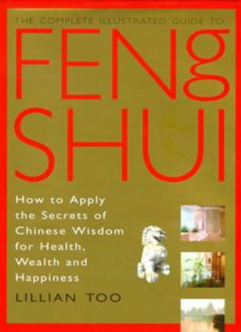 Feng Shui: How to Apply the Secrets of Chinese Wisdom for Health, Wealth and Happiness (Complete Illustrated Guide)