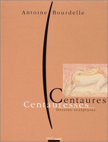 Bourdelle: Centaures and Centauresses