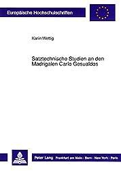 Satztechnische Studien an den Madrigalen Carlo Gesualdos (Europäische Hochschulschriften - Reihe XXXVI)