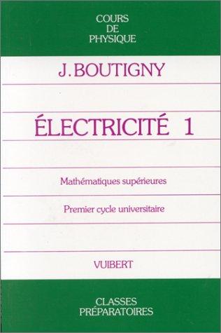 Electricité, tome1, classe de mathématiques supérieures par Jacques Boutigny