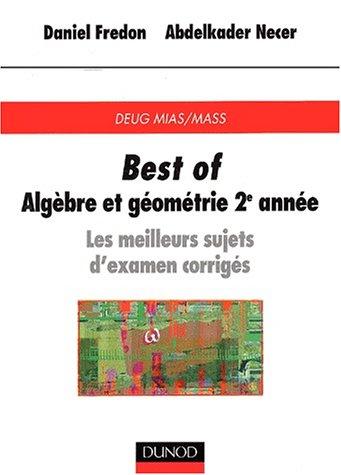 Best of DEUG de mathématiques - Algèbre et géométrie, 2e année : Les meilleurs sujets d'examen corrigés par Daniel Fredon