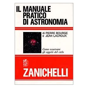 Il manuale pratico di astronomia. Come osservare gli oggetti del cielo