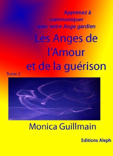 Download Online Apprenez à communiquer avc votre ange gardien - Les anges de l'Amour et de la guérison (ESOTERISME, PARANORMAL, ANGEOLOGIE t. 2) pdf