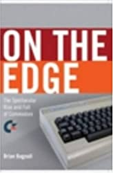 On the Edge: The Spectacular Rise and Fall of Commodore: A Company on the Edge