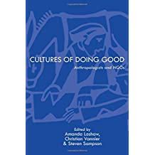 Cultures of Doing Good: Anthropologists and Ngos (NGOgraphies: Ethnographic Reflections on NGOs)