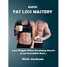 Rapid Fat Loss Mastery: Lose Weight While Retaining Muscle at an Incredible Rate (English Edition)