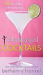 Skinnygirl Cocktails: 100 Fun & Flirty Guilt-Free Recipes