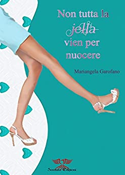 Non tutta la jella vien per nuocere (Italian Edition) by [Garofano, Mariangela]
