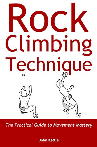 Rock Climbing Technique: The Practical Guide to Movement Mastery (English Edition)