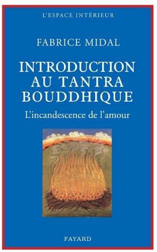 Petite introduction au tantra bouddhique : L'incandescence de l'amour (Espace intérieur)