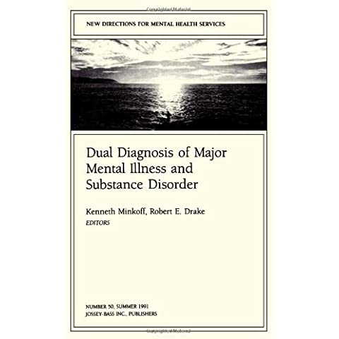 New Directions for Mental Health Services, Dual Diagnosis of Major Mental Illness and Substance Disorder, No. 50 (J-B MHS Single Issue Mental Health ... 1991 (New Directions for Youth Development)