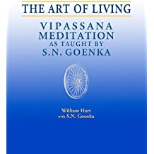 The Art of Living: Vipassana Meditation as Taught by S. N. Goenka (English Edition)