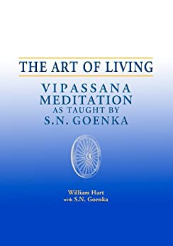 The Art of Living: Vipassana Meditation as Taught by S. N. Goenka by [Hart, William]