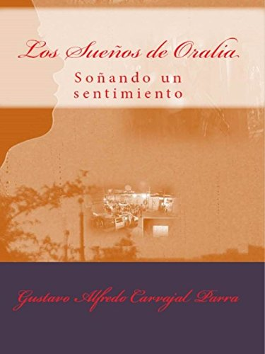 LOS SUEÑOS DE ORALIA por GUSTAVO ALFREDO CARVAJAL PARRA