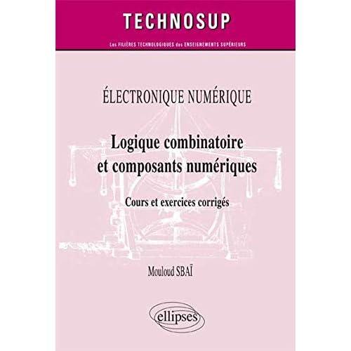 Logique Combinatoire & Composants Numériques Cours & Exercices Corrigés Niveau A