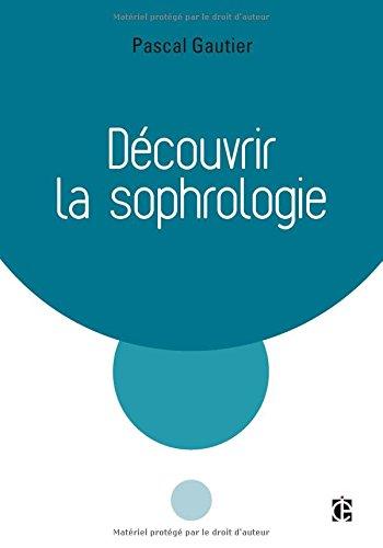 Découvrir la sophrologie - 3e éd. par Pascal Gautier
