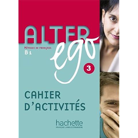 Alter ego. Cahier d'activités. Per le Scuole superiori: Alter Ego 3. Cahier D'Exercices