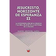 Jesucristo, horizonte de esperanza (II): La interpretación de la persona y la obra de Jesús en la historia de la Iglesia (GS nº 88)
