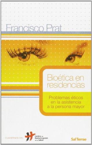 Bioética en residencias: Problemas éticos en la asistencia a la persona mayor (Cuadernos Humanización de la Salud) por Francisco Prat