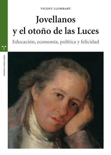 Jovellanos Y El Otoño De Las Luces. Educación, Economía, Política Y Felicidad (Estudios históricos La Olmeda) por Vicent Llombart Rosa