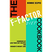 The F-Factor Diet Cookbook: Hundreds Of Low Fiber Diet Recipes For Women's Weight lose (English Edition)