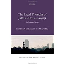 The Legal Thought of Jalāl al-Dīn al-Suyūṭī: Authority and Legacy (Oxford Islamic Legal Studies)