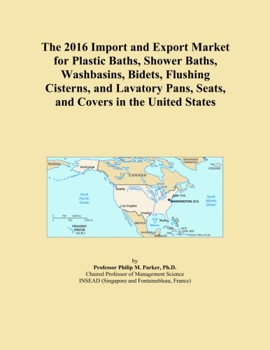 The 2016 Import and Export Market for Plastic Baths, Shower Baths, Washbasins, Bidets, Flushing Cisterns, and Lavatory Pans, Seats, and Covers in the United States