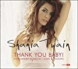 Thank You Baby (for Making Someday Come So Soon), Pt. 1 (w/ Almighty Mix) by Shania Twain (2003-10-28) -