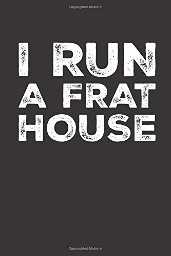 I Run A Frat House: Mom Gift Notebook | Motherhood Humor Quote | Cute Gifts For Moms | Novelty Journal Womens Frat House