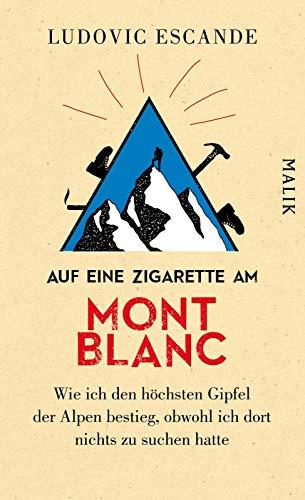 Auf eine Zigarette am Mont Blanc: Wie ich den höchsten Gipfel der Alpen bestieg, obwohl ich dort nichts zu suchen hatte